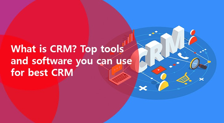 Photo of What Is CRM? Top Tools And Software You Can Use For The Best CRM